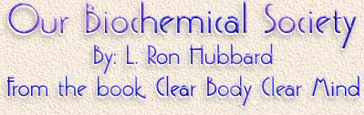 Our Biochemical Society By: L. Ron Hubbard